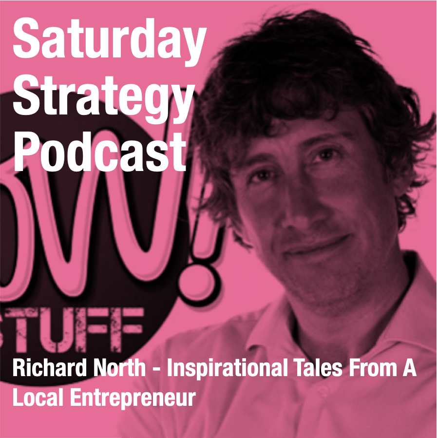 PODCAST - Richard North - Inspirational Tales From A Local Entrepreneur